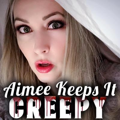 Aimee Keeps it Creepy
