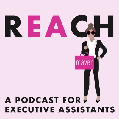 REACH - A Podcast for Executive Assistants:Maven Recruiting Group