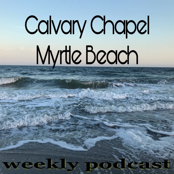 Calvary Chapel Myrtle Beach Podcast