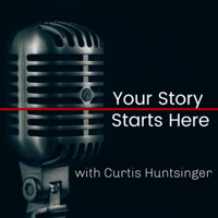 Your Story w/ Curtis Huntsinger podcast