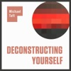 Deconstructing Yourself