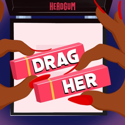 Drag Her! A RuPaul's Drag Race Podcast:Headgum