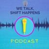 We Talk, Shift Happens