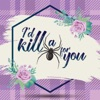 I'd Kill A Spider For You