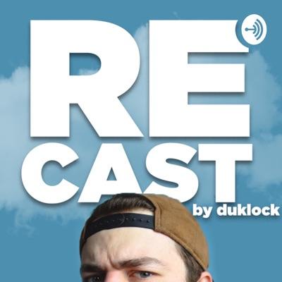 REcast by Duklock