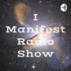 I Manifest Radio Show artwork
