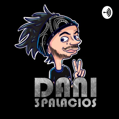 Dani 3Palacios Podcast:Daniel