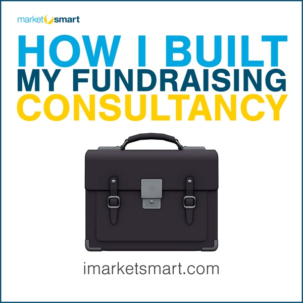 How I Built My Fundraising Consultancy - the stories behind the people driving results in the nonprofit sector