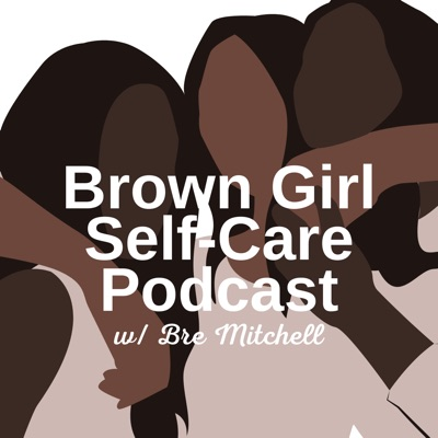 Brown Girl Self-Care:Brown Girl Self-Care