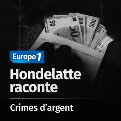Hondelatte Raconte, les séries : Les crimes d'argent:Europe 1