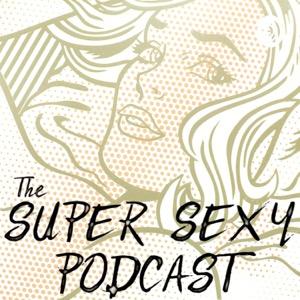 The Super Sexy Podcast