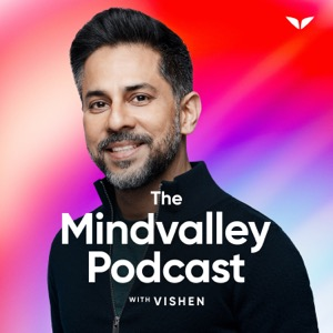 The Mindvalley Podcast with Vishen