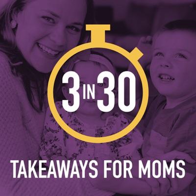 3 in 30 Takeaways for Moms:Rachel Nielson