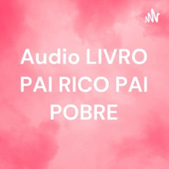 Audio LIVRO PAI RICO PAI POBRE
