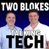 Two Blokes Talking Tech