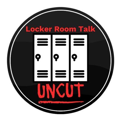 Locker Room Talk Uncut