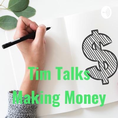 Tim Talks Making Money