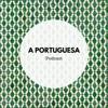 A Portuguesa Podcast