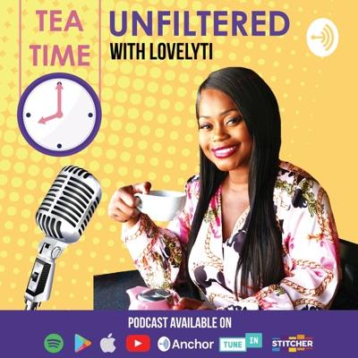 Tea Time UNFILTERED With Lovelyti:Lovelyti