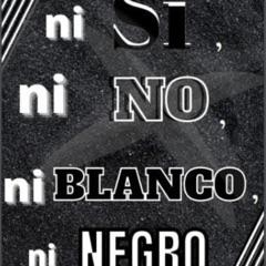 Ni si, ni no, ni blanco, ni negro.
