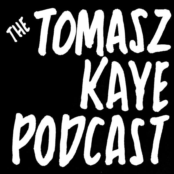The Tomasz Kaye Podcast