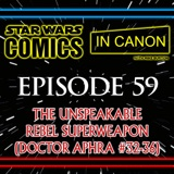 Star Wars: Comics In Canon - Ep 59: The Unspeakable Rebel Superweapon (Doctor Aphra #32-36)