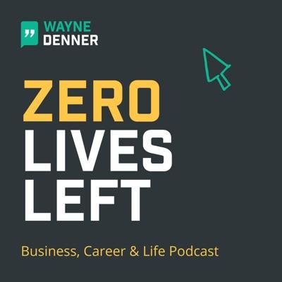 Zero Lives Left Business, Career & Life Podcast