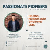 Helping Patients Lead Opioid-Free Lives with Ankit Gupta