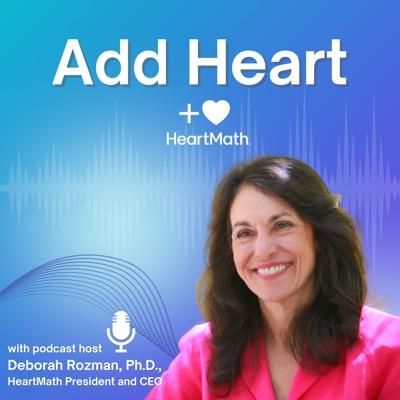 HeartMath's Add Heart:Deborah Rozman, Ph.D.