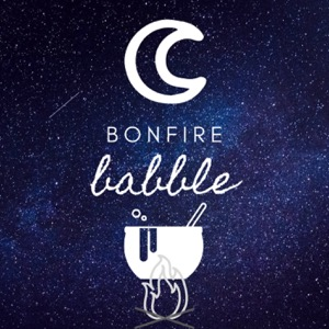 Bonfire Babble, Witches! Exploring Magic with two modern Witches