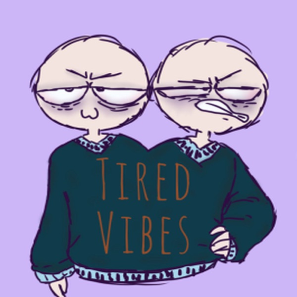 Tired Vibes