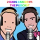 2 Dads Can Do It: The Podcast