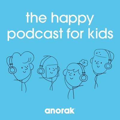 Anorak: The Happy Podcast For Kids:Anorak