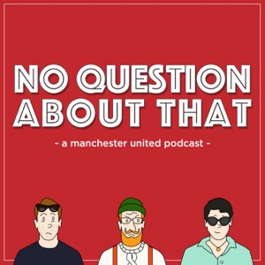 No Question About That - Manchester United podcast