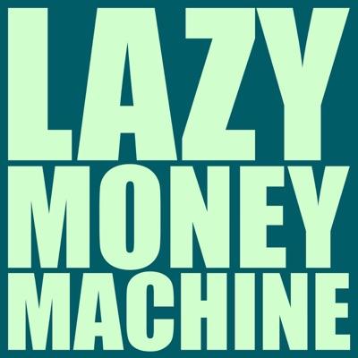 Lazy Money Machine