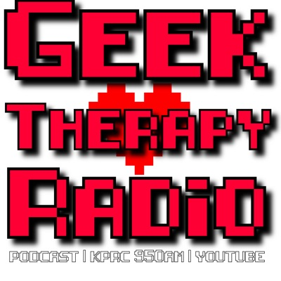Geek Therapy Radio Podcast