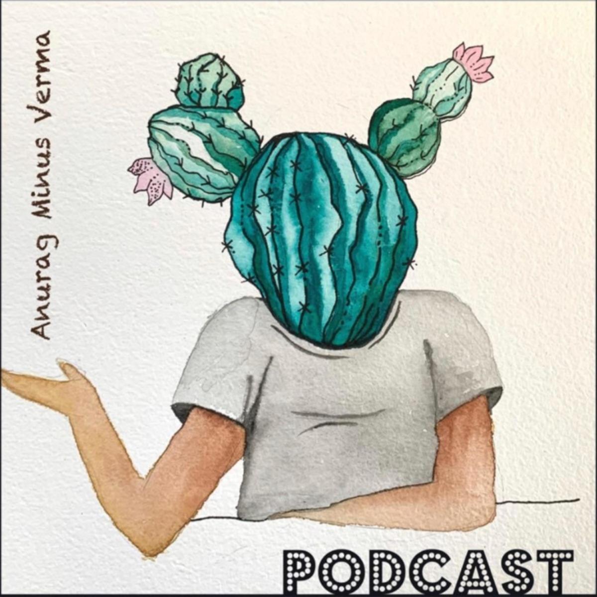 Anurag Minus Verma Podcast