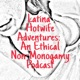 Latina Hotwife Adventures: An Ethical Non-Monogamy Podcast