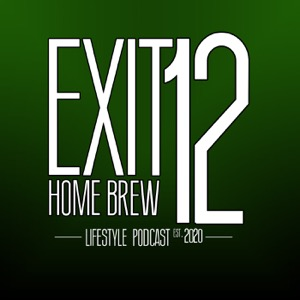 Exit 12 Home Brew & Craft Beer Lifestyle Podcast