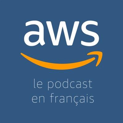 Le Podcast AWS en Français:Amazon Web Services France
