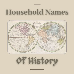 Household Names of History