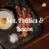 Sex, Politics & Bacon artwork
