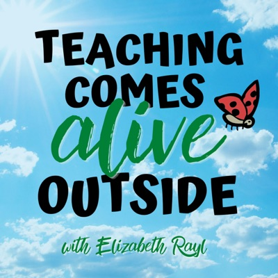 Teaching Comes Alive Outside with Elizabeth Rayl