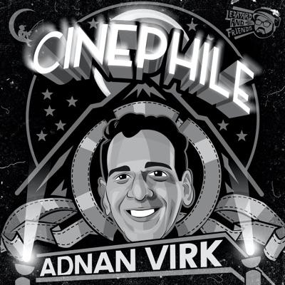 Cinephile with Adnan Virk:Adnan Virk, Le Batard & Friends