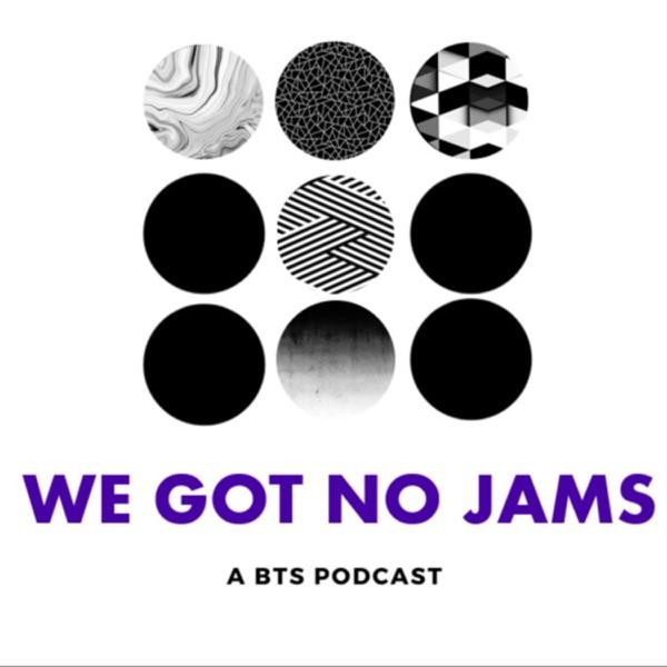 We Got No Jams - A BTS Podcast Artwork