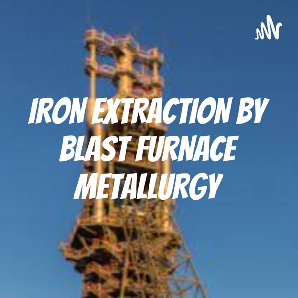IRON EXTRACTION BY BLAST FURNACE METALLURGY Artwork