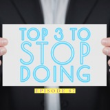 Top 3 Things To Stop Doing | Ep 87