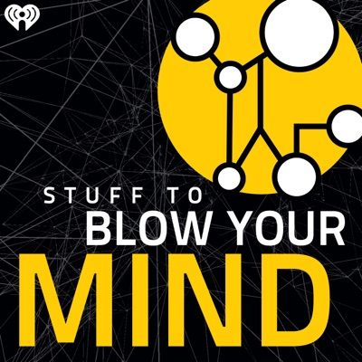 Stuff To Blow Your Mind:iHeartRadio