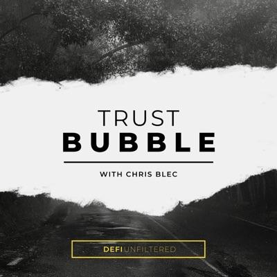 Trust Bubble with Chris Blec