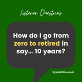 Listener Questions: How Do I Go from Zero to Retired?